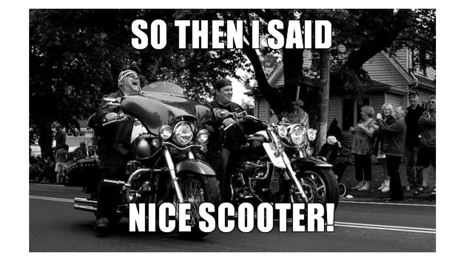 so then i said nice scooter 187250 15 funny biker memes hdforums,Biker Gang Meme