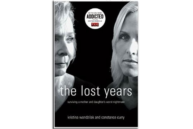 The Lost Years: Surviving A Mother and Daughter's Worst Nightmare by Kristina Wandzilak and Constance Curry