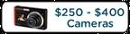 Cameras $250 - $400