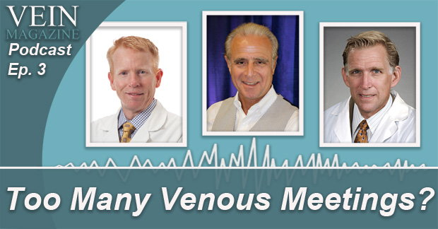 Vein Magazine Podcast with Dr. Steve Elias and guests Dr. Bill Marston and Dr. Mark Meissner